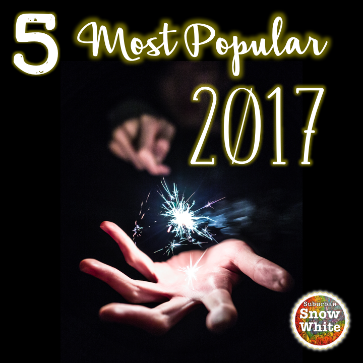 5 most popular posts of 2017 at Suburban Snow White!